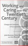 Working and Caring over the Twentieth Century : Change and Continuity in Four Generation Families, , 1403920591
