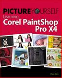 Picture Yourself Learning Corel PaintShop Photo Pro X, Koers, Diane, 1435460596