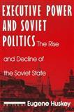 Executive Power and Soviet Politics, Eugene Huskey, 1563240599