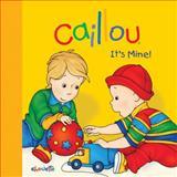 Caillou: It's Mine!, Joceline Sanschagrin, 2897180595