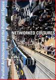 Networked Cultures : Parallel Architectures and the Politics of Space, Mörtenböck, Peter and Mooshammer, Helge, 9056620592