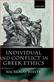 Individual and Conflict in Greek Ethics, White, Nicholas P., 0198250592