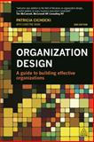 Organization Design : A Guide to Building Effective Organizations, Cichocki, Patricia and Irwin, Christine, 0749470593