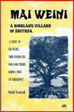 Mai Weini - A Small Village in the Highlands of Eritrea : A Study of the People, Their Livelihood and Land Tenure During the Times of Turbulence, Tronvoll, Kjetil, 1569020590