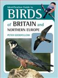 Identification Guide to Birds of Britain and Northern Europe, Peter Goodfellow, 1906780595