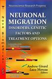 Neuronal Migration : Disorders, Genetic Factors and Treatment Options, Andrew Girard, 1621000591