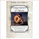 Stepchildren of Nature : Krafft-Ebing, Psychiatry, and the Making of Sexual Identity, Oosterhuis, Harry, 0226630595