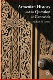 Armenian History and the Question of Genocide, Gunter, Michael M., 0230110592