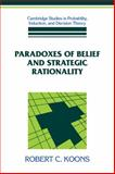Paradoxes of Belief and Strategic Rationality, Koons, Robert C., 0521100593