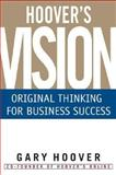 Hoover's Vision : Original Thinking for Business Success, Hoover, Gary, 1587990598