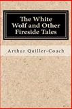 The White Wolf and Other Fireside Tales, Arthur Quiller-Couch, 1500370592