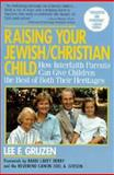 Raising Your Jewish-Christian Child : How Interfaith Parents Can Give Children the Best of Both Their Heritages, Gruzen, Lee F., 1557040591