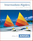Intermediate Algebra for College Students, Angel, Allen R. and Semmler, Richard, 0131400592