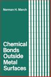 Chemical Bonds Outside Metal Surfaces, March, Norman H., 0306420597