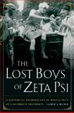 The Lost Boys of Zeta Psi : A Historical Archaeology of Masculinity at a University Fraternity, Wilkie, Laurie A., 0520260597