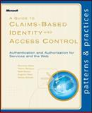A Guide to Claims-Based Identity and Access Control : Authentication and Authorization for Services and the Web, Baier, Dominick and Bertocci, Vittorio, 0735640599