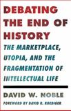 Debating the End of History, David W. Noble, 0816680590