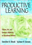 Productive Learning : Science, Art, and Einstein's Relativity in Educational Reform, Sarason, Seymour B. and Glazek, Stanislaw D., 1412940591