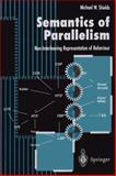 The Semantics of Parallelism : Non-Interleaving Representation of Behaviour, Shields, M. W., 3540760598
