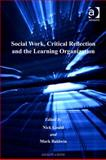Social Work Critical Reflection and the Learning Organization, Gould, Nick and Baldwin, Mark, 0754680592