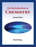 An Introduction to Chemistry - Atoms First, Mark Bishop, 0977810593