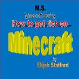 How to Get Rich on Minecraft, Elijah Stafford, 1491070595