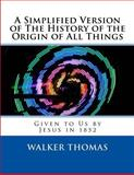 A Simplified Version of the History of the Origin of All Things, Walker Thomas, 1495270599