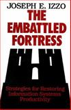 The Embattled Fortress : Strategies for Restoring Information Systems Productivity, Izzo, Joseph E., 1555420591