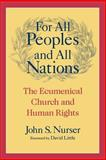 For All Peoples and All Nations : The Ecumenical Church and Human Rights, Nurser, John S., 1589010590