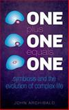 One Plus One Equals One : Symbiosis and the Evolution of Complex Life, Archibald, John, 019966059X