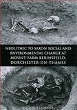 Neolithic to Saxon Social and Environmental Change at Mount Farm, Berinsfield, Dorchester-on-Thames, Oxfordshire, Lambrick, George, 0904220591