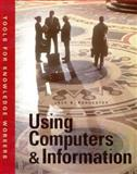 Using Computers and Information : Tools for Knowledge Workers, Rochester, Jack B., 1575760592