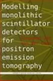 Modelling Monolithic Scintillator Detectors for Positron Emission Tomography, D.J. Van Der Laan, 1607500590