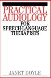 Practical Audiology for Speech and Language Therapy Work, Doyle, Janet, 1861560591