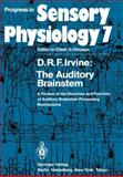 The Auditory Brainstem : A Review of the Structure and Function of Auditory Brainstem Processing Mechanisms, Irvine, D. R. F., 364271059X