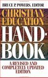 Christian Education Handbook, Bruce P. Powers, 0805410600