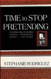 Time to Stop Pretending : A Mother's Story of Domestic Violence, Homelessness and Escape, Rodriguez, Stephanie, 0839780605