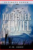 The Power of I Will, Charles W. Eddy, 0983230609