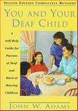 You and Your Deaf Child : A Self-Help Guide for Parents of Deaf and Hard of Hearing Children, Adams, John W., 1563680602