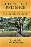 Therapeutic Presence : A Mindful Approach to Effective Therapy, Geller, Shari M. and Greenberg, Leslie S., 1433810603