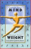 Change Your Mind, Change Your Weight, Raeleen D'Agostina Mautner, 1579510604