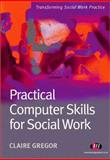 Practical Computer Skills for Social Work, Gregor, Claire, 1844450600
