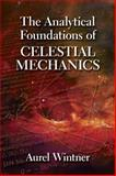 The Analytical Foundations of Celestial Mechanics, Aurel Wintner, 0486780600