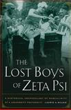 The Lost Boys of Zeta Psi : A Historical Archaeology of Masculinity at a University Fraternity, Wilkie, Laurie A., 0520260600