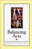 Balancing Acts : American Thought and Culture in the 1930s, Cooney, Terry A., 0805790608