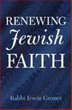 Renewing Jewish Faith, Groner, Rabbi Irwin, 0974920606