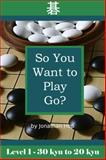 So You Want to Play Go? Level 1, Jonathan Hop, 0982910606
