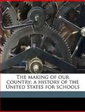 The Making of Our Country; a History of the United States for Schools, Smith Burnham, 1149460601
