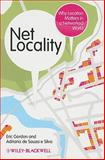 Net Locality : Why Location Matters in a Networked World, Gordon, Eric and Silva, Adriana de Souza e., 1405180609