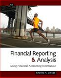 Financial Reporting and Analysis : Using Financial Accounting Information, Gibson, Charles H., 1439080607